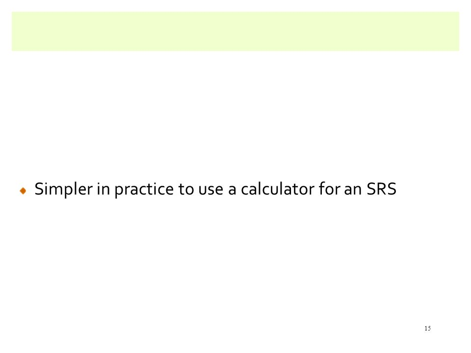 Simpler in practice to use a calculator for an SRS 15