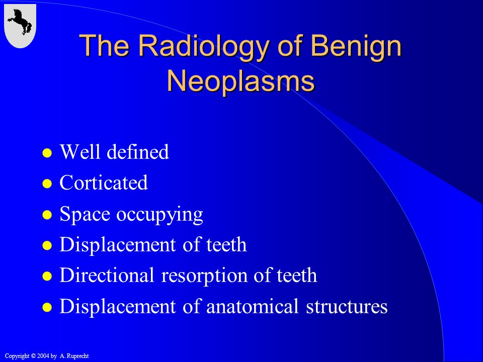 Copyright © 2004 by A. Ruprecht July 26, 1973 The Radiology of Benign Neoplasms