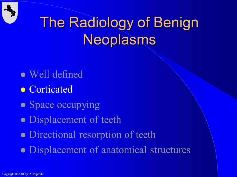 Copyright © 2004 by A. Ruprecht Simple Bone Cyst -> Ameloblastoma The Radiology of Benign Neoplasms