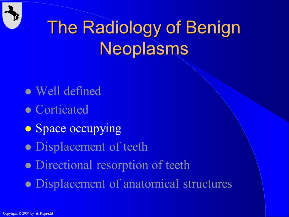 l Displacement of teeth l Directional resorption of teeth l Displacement of anatomical structures The Radiology of Benign Neoplasms