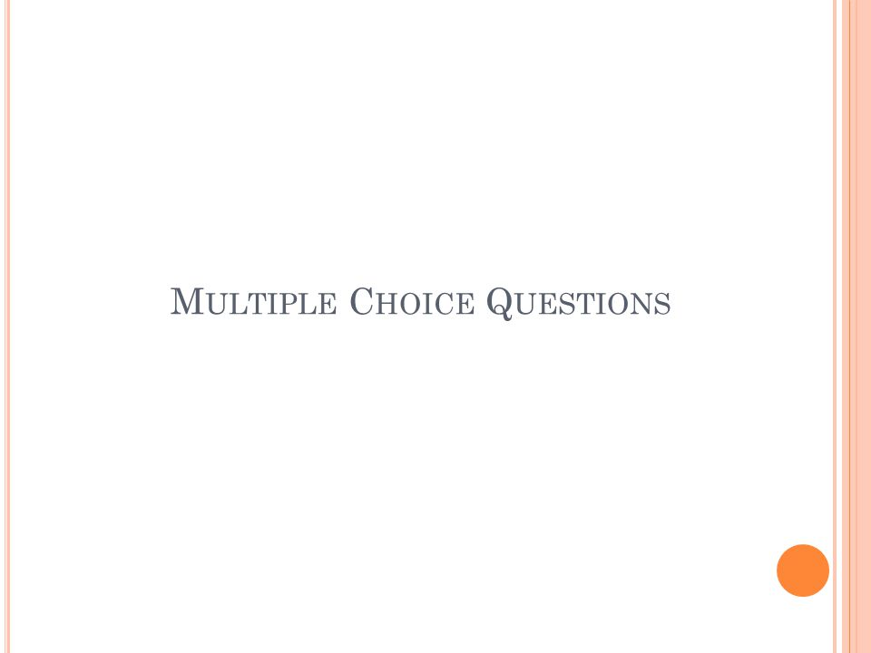 M ULTIPLE C HOICE Q UESTIONS