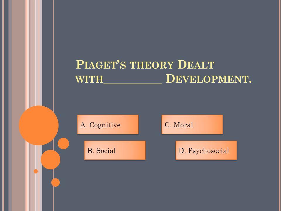 P IAGET ' S THEORY D EALT WITH __________ D EVELOPMENT.