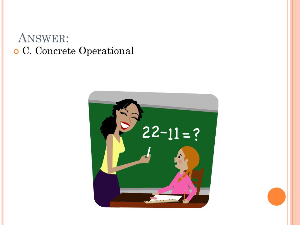 A NSWER : C. Concrete Operational