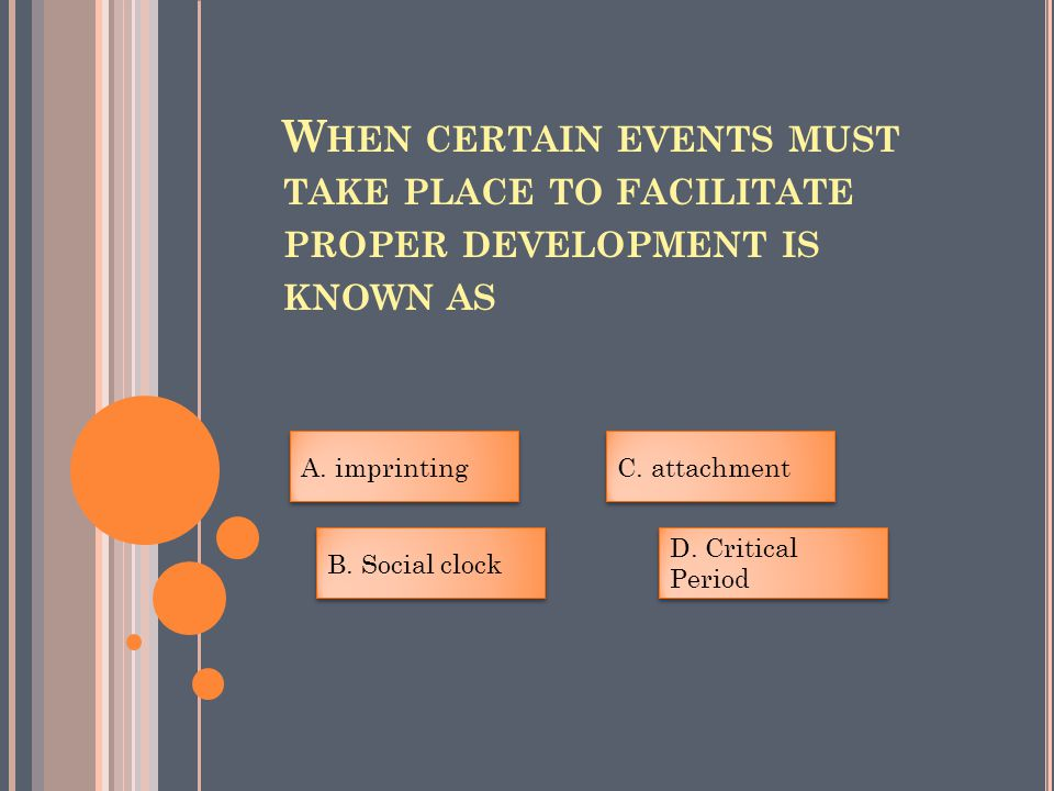 W HEN CERTAIN EVENTS MUST TAKE PLACE TO FACILITATE PROPER DEVELOPMENT IS KNOWN AS A.