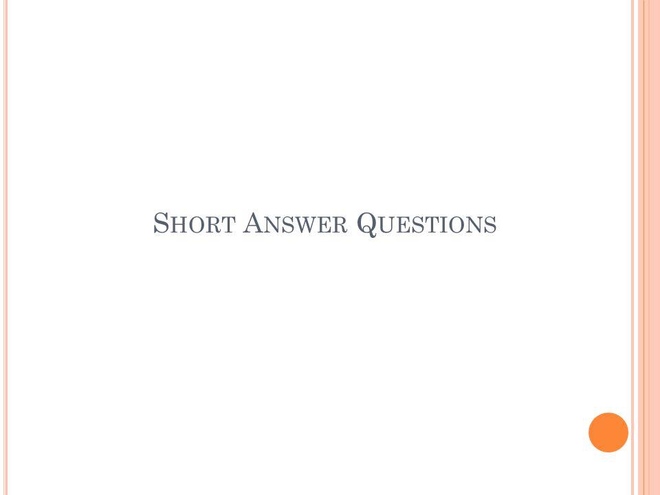 S HORT A NSWER Q UESTIONS