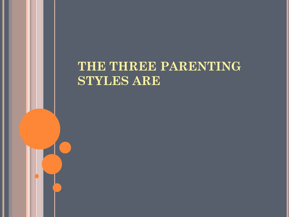 THE THREE PARENTING STYLES ARE