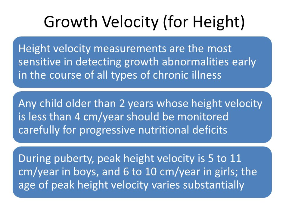 Growth Velocity (for Height) Height velocity measurements are the most sensitive in detecting growth abnormalities early in the course of all types of