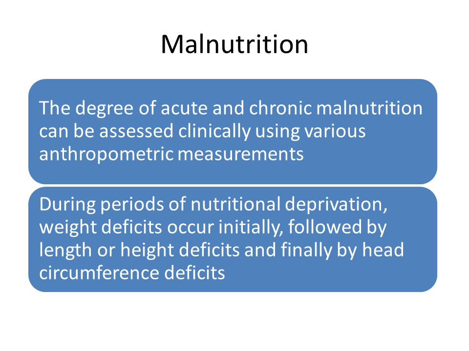 Malnutrition The degree of acute and chronic malnutrition can be assessed clinically using various anthropometric measurements During periods of nutri