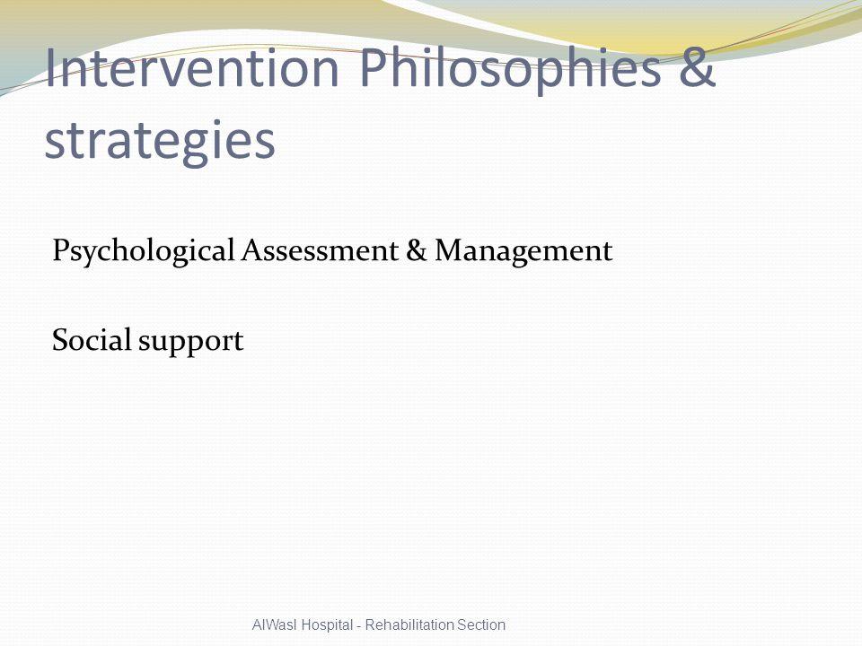 Intervention Philosophies & strategies Psychological Assessment & Management Social support AlWasl Hospital - Rehabilitation Section