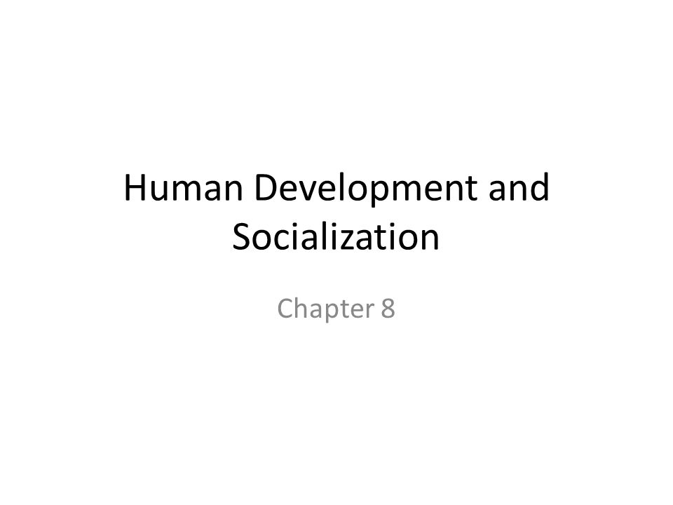 Human Development and Socialization Chapter 8