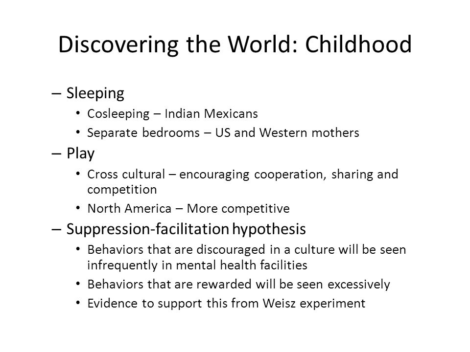 Discovering the World: Childhood – Sleeping Cosleeping – Indian Mexicans Separate bedrooms – US and Western mothers – Play Cross cultural – encouragin