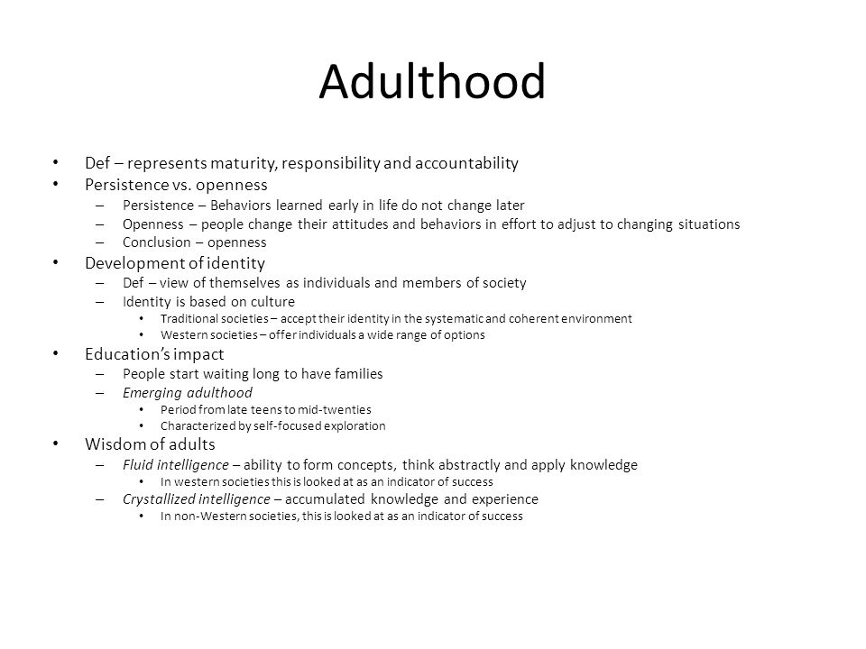 Adulthood Def – represents maturity, responsibility and accountability Persistence vs.