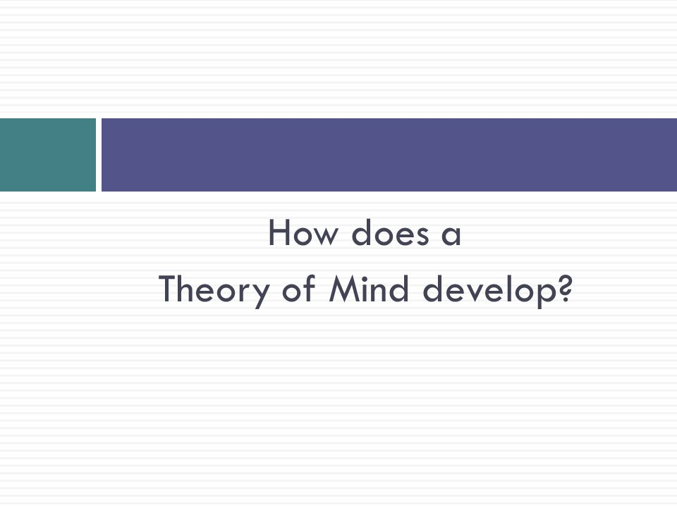 Theory of Mind Development  Typical developing children have theory of mind by the age of three or four, but it develops as early as infancy with behaviors such as  Pointing or vocalizing to direct another's attention toward an object (establishing joint attention)  Learning what an item is like based on positive or negative reactions from an adult (social referencing)