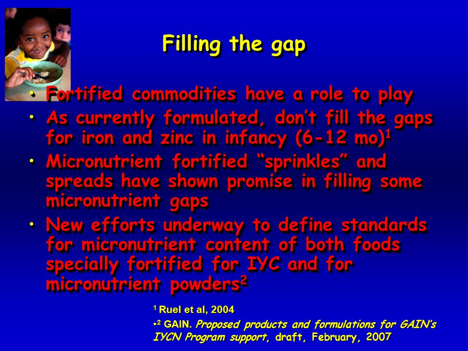 Filling the gap Fortified commodities have a role to playFortified commodities have a role to play As currently formulated, don't fill the gaps for ir