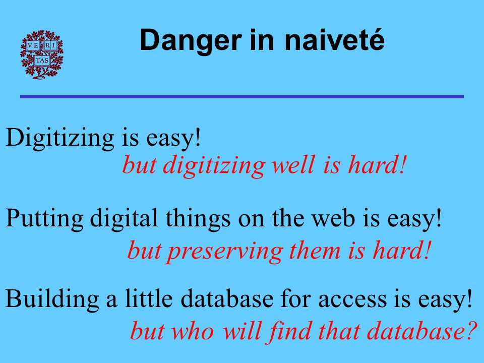 Danger in naiveté Digitizing is easy. but digitizing well is hard.