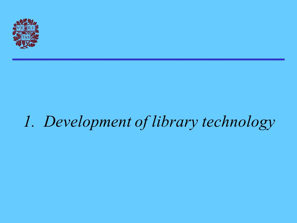 Development of library technology Three phases: 1.Processing support 2.Intellectual access 3.