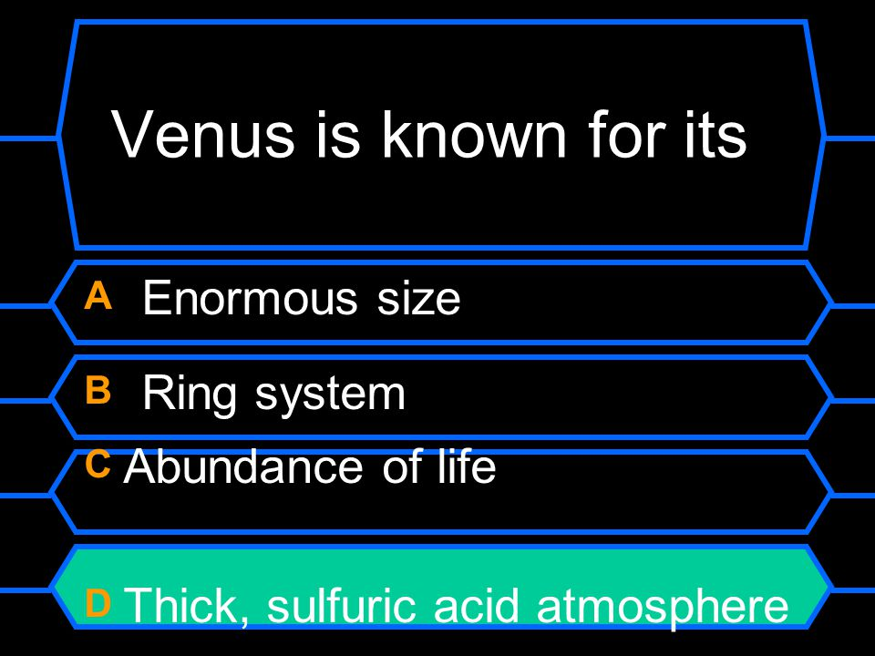 Venus is known for its A Enormous size B Ring system C Abundance of life D Thick, sulfuric acid atmosphere