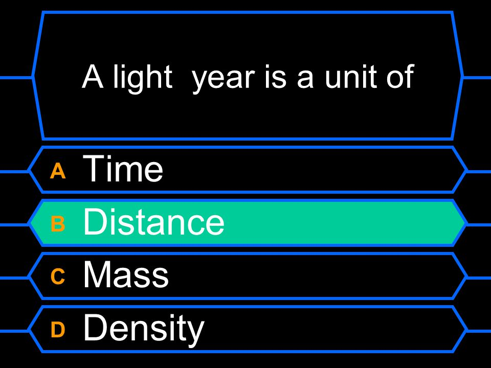 A light year is a unit of A Time B Distance C Mass D Density