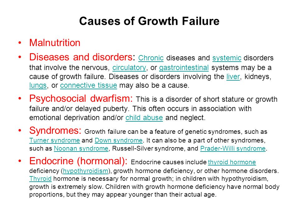 Causes of Growth Failure Malnutrition Diseases and disorders: Chronic diseases and systemic disorders that involve the nervous, circulatory, or gastrointestinal systems may be a cause of growth failure.