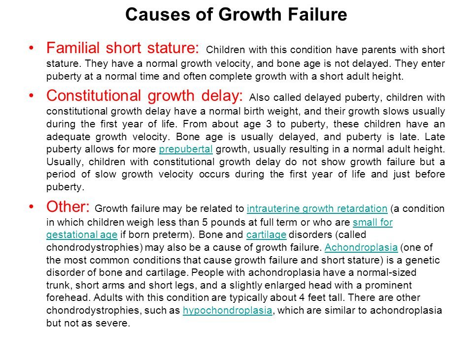 Causes of Growth Failure Familial short stature: Children with this condition have parents with short stature.