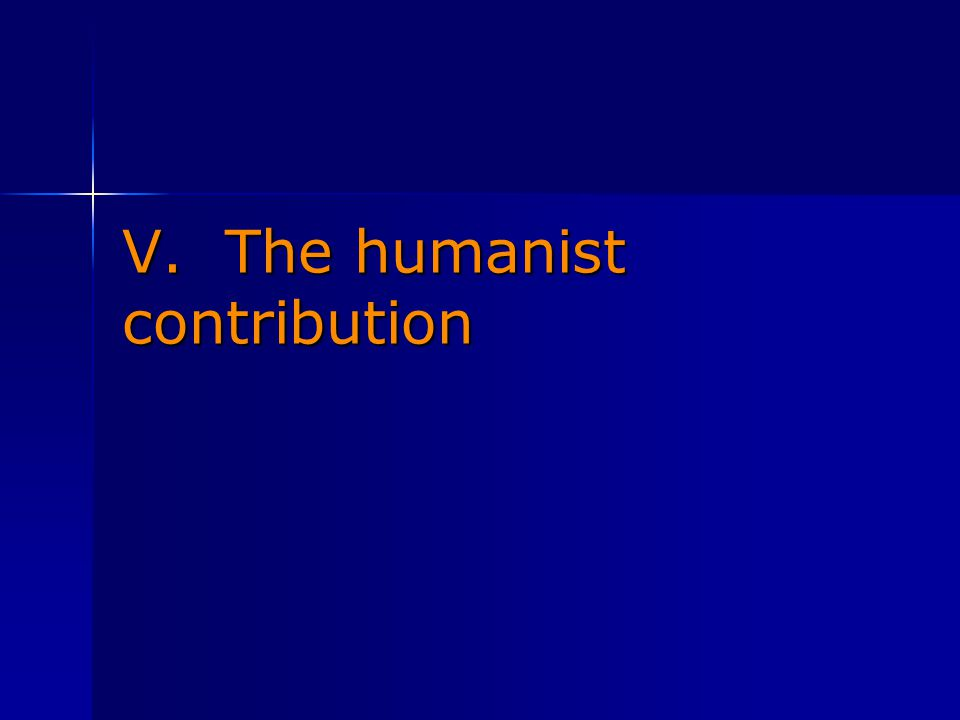 V. The humanist contribution
