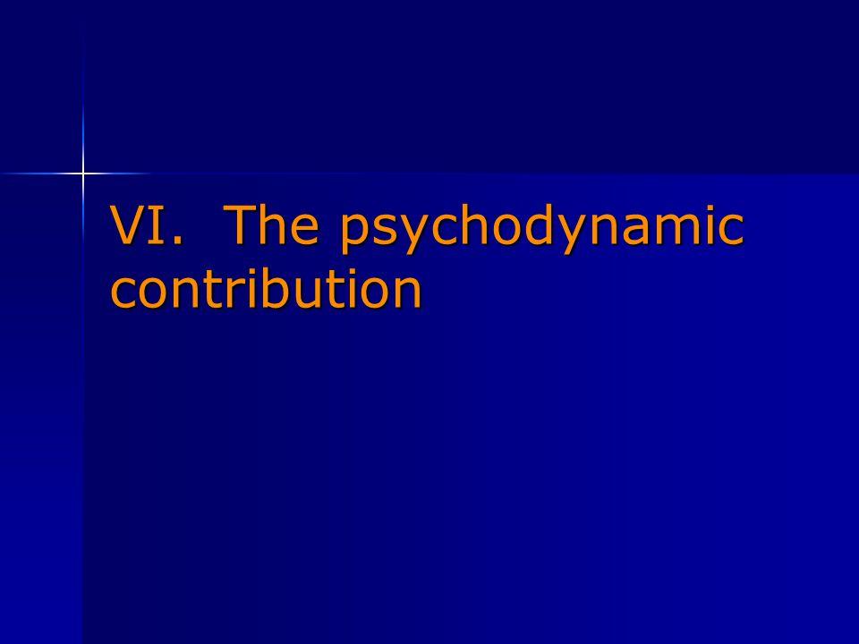 VI. The psychodynamic contribution