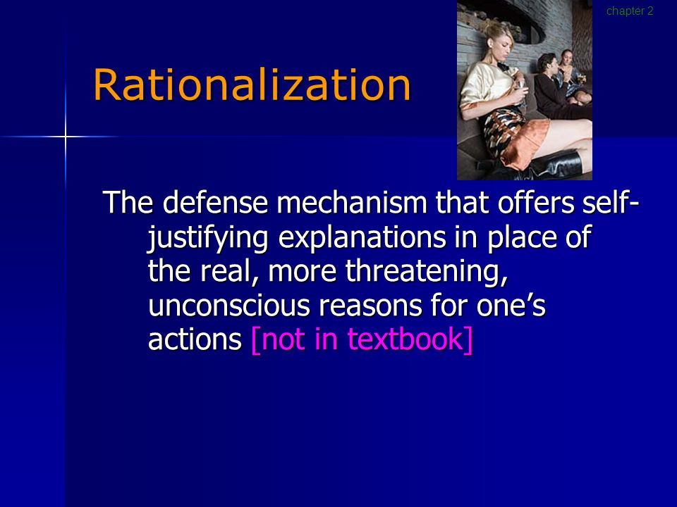 Rationalization The defense mechanism that offers self- justifying explanations in place of the real, more threatening, unconscious reasons for one's actions [not in textbook] chapter 2