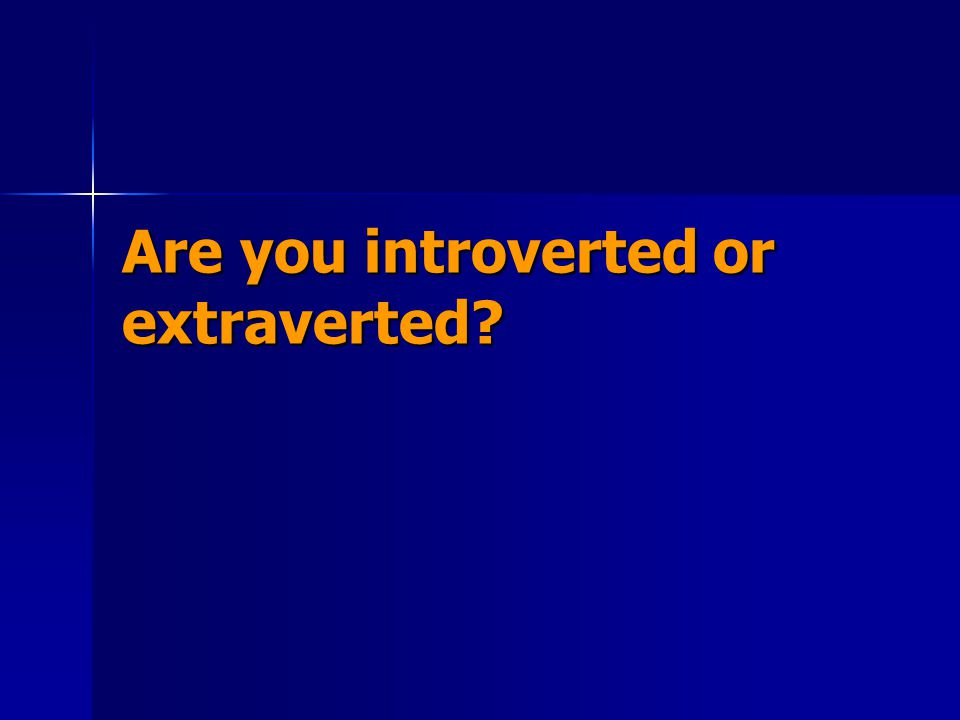 Are you introverted or extraverted