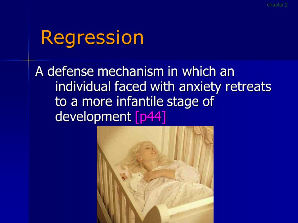 Regression A defense mechanism in which an individual faced with anxiety retreats to a more infantile stage of development [p44] chapter 2