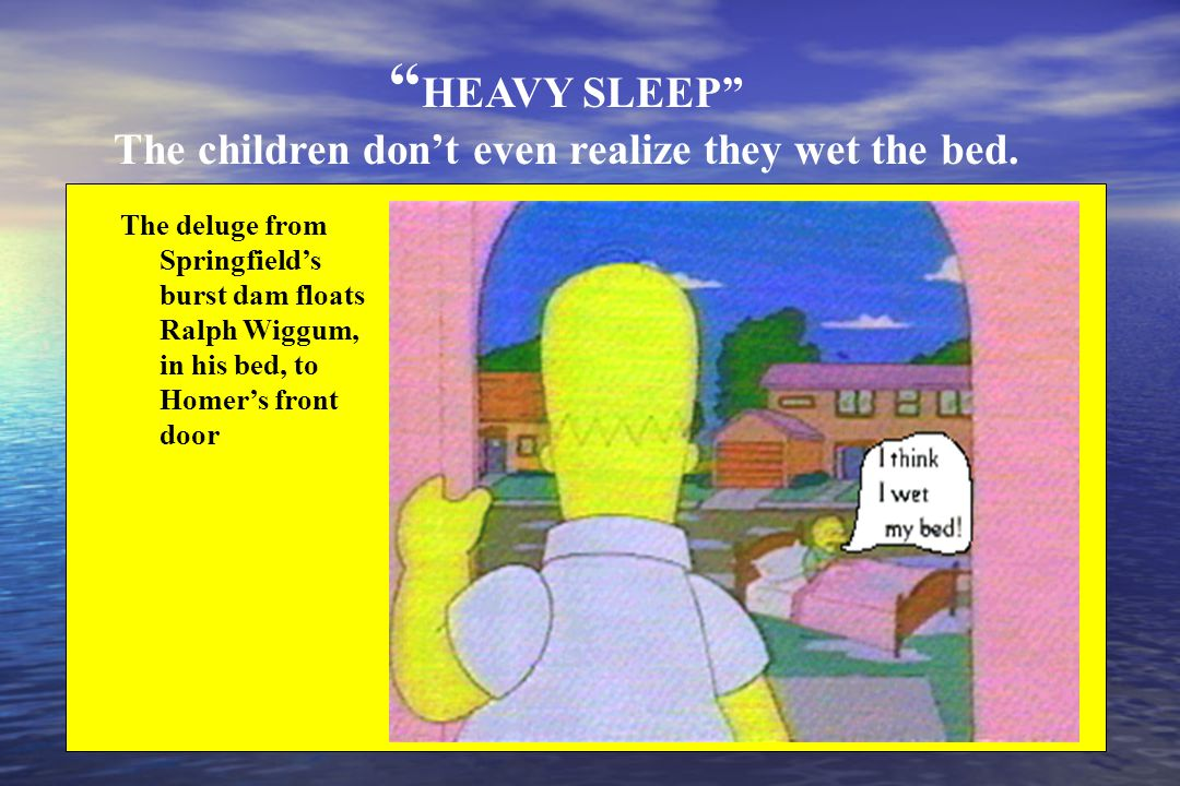 HEAVY SLEEP The children don't even realize they wet the bed.