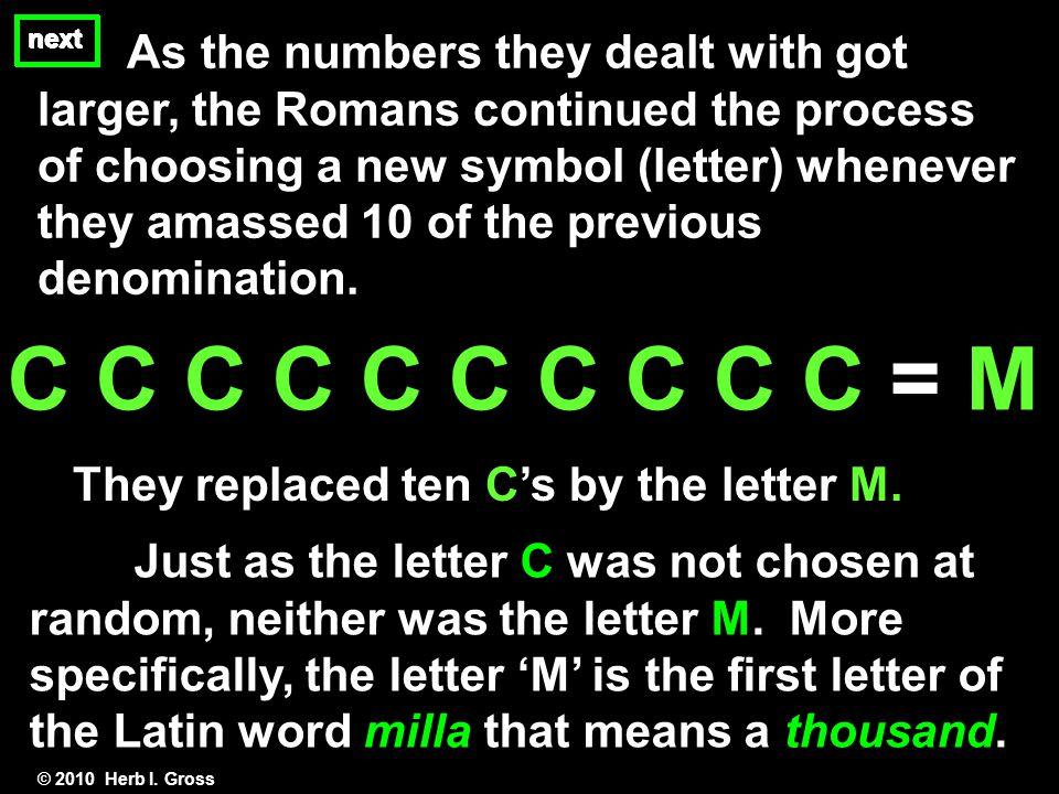 C C C C C C C C C C = M They replaced ten C's by the letter M.