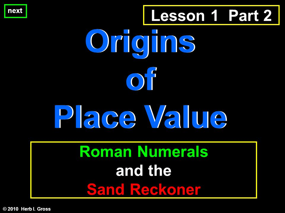 Origins of Place Value Origins of Place Value © 2010 Herb I.
