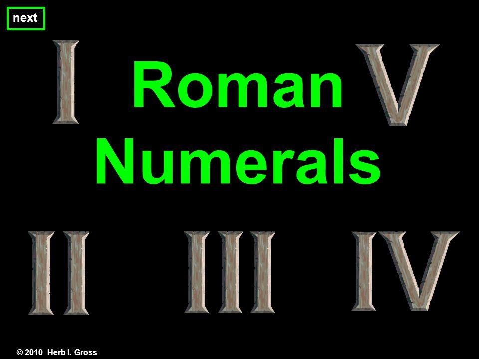 Roman Numerals next © 2010 Herb I. Gross