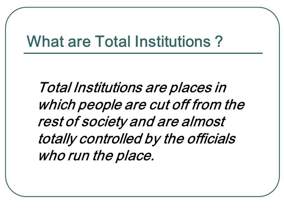 What are Total Institutions .