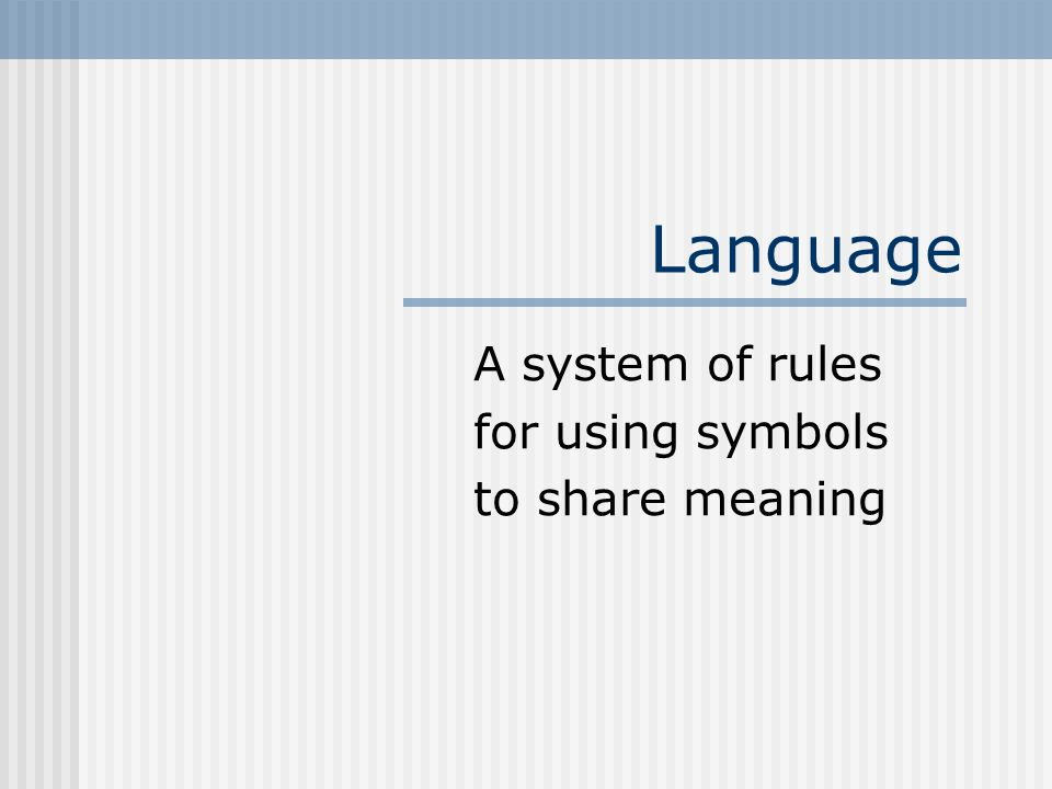 Syntax Grammatical structure S-V-O, S-O-V Morphemes Overregularization Nouns, verbs, adjectives, articles Conjunctions, embedded sentences, tag questions, ido-do, passive
