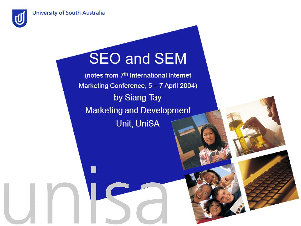 SEO and SEM (notes from 7 th International Internet Marketing Conference, 5 – 7 April 2004) by Siang Tay Marketing and Development Unit, UniSA