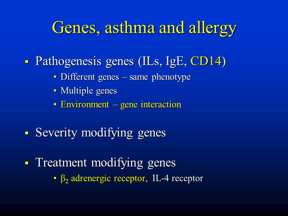 Genes, asthma and allergy  Pathogenesis genes (ILs, IgE, CD14) Different genes – same phenotypeDifferent genes – same phenotype Multiple genesMultipl