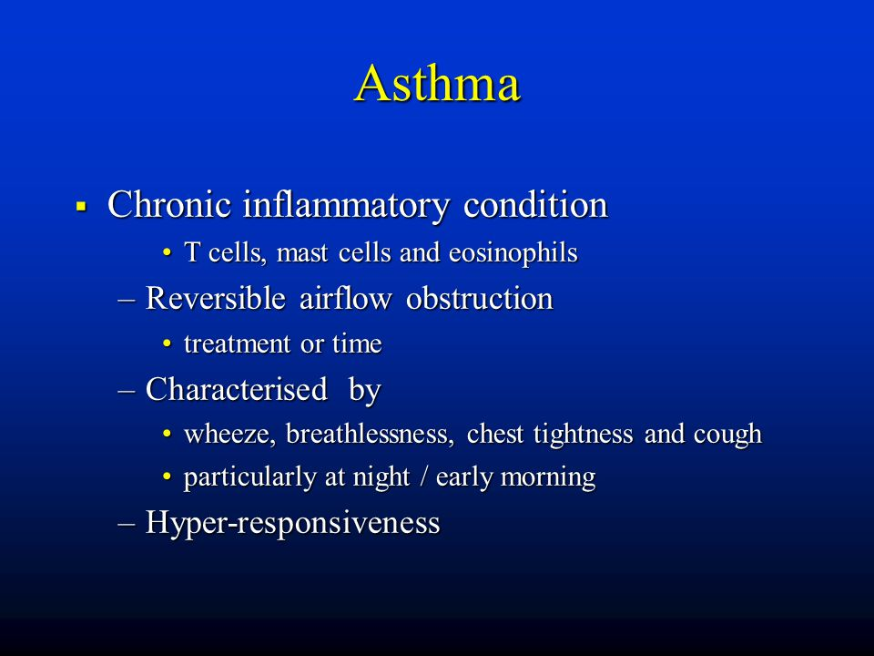 Asthma  Chronic inflammatory condition T cells, mast cells and eosinophilsT cells, mast cells and eosinophils –Reversible airflow obstruction treatme