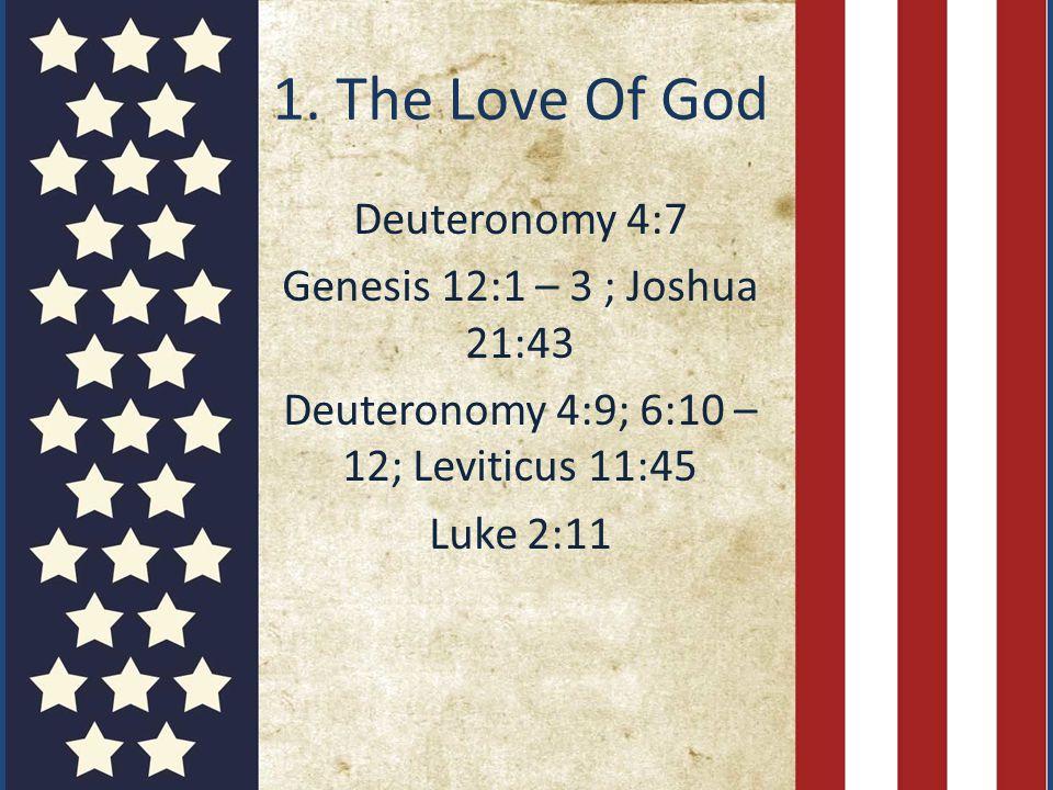 1. The Love Of God Deuteronomy 4:7 Genesis 12:1 – 3 ; Joshua 21:43 Deuteronomy 4:9; 6:10 – 12; Leviticus 11:45 Luke 2:11