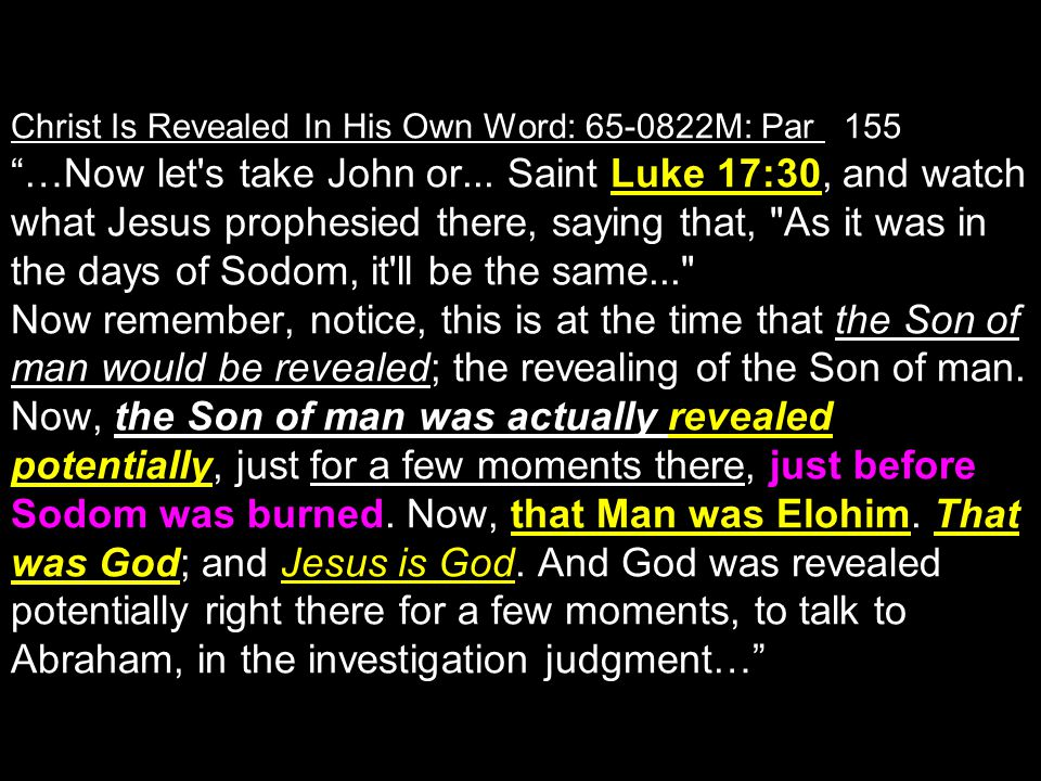 "Christ Is Revealed In His Own Word: 65-0822M: Par 155 ""…Now let's take John or... Saint Luke 17:30, and watch what Jesus prophesied there, saying that"