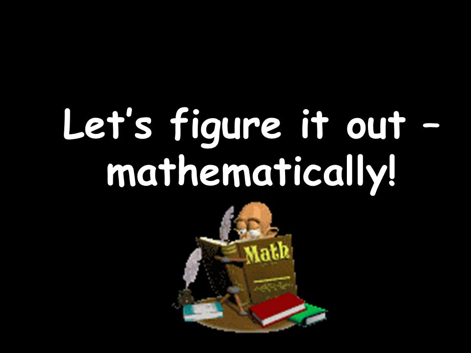 Let's figure it out – mathematically!
