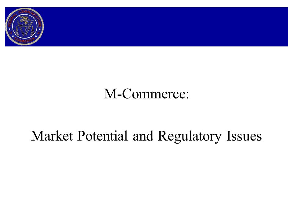 M-Commerce: Market Potential and Regulatory Issues