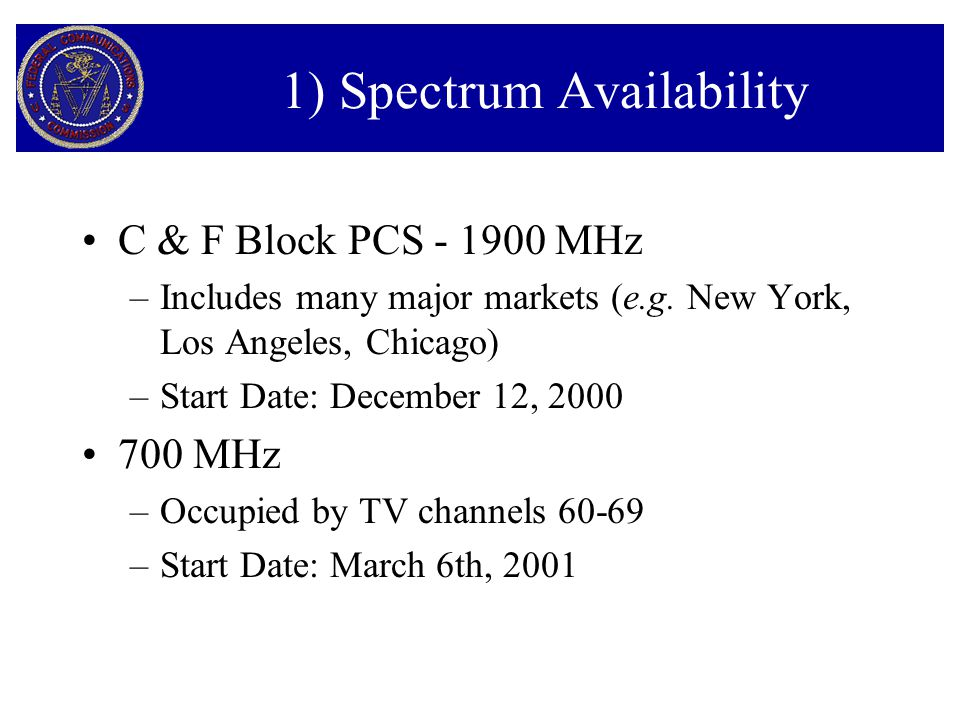 1) Spectrum Availability C & F Block PCS - 1900 MHz –Includes many major markets (e.g.