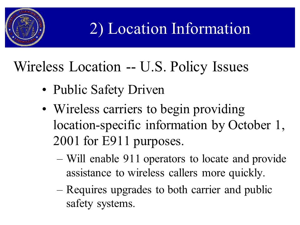 2) Location Information Public Safety Driven Wireless carriers to begin providing location-specific information by October 1, 2001 for E911 purposes.