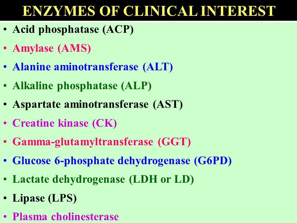 Acid phosphatase (ACP) Amylase (AMS) Alanine aminotransferase (ALT) Alkaline phosphatase (ALP) Aspartate aminotransferase (AST) Creatine kinase (CK) G