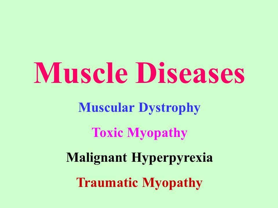 Muscle Diseases Muscular Dystrophy Toxic Myopathy Malignant Hyperpyrexia Traumatic Myopathy