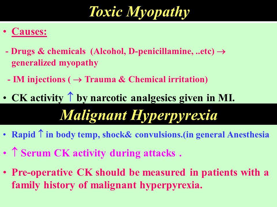 Toxic Myopathy Causes: - Drugs & chemicals (Alcohol, D-penicillamine,..etc)  generalized myopathy - IM injections (  Trauma & Chemical irritation) C