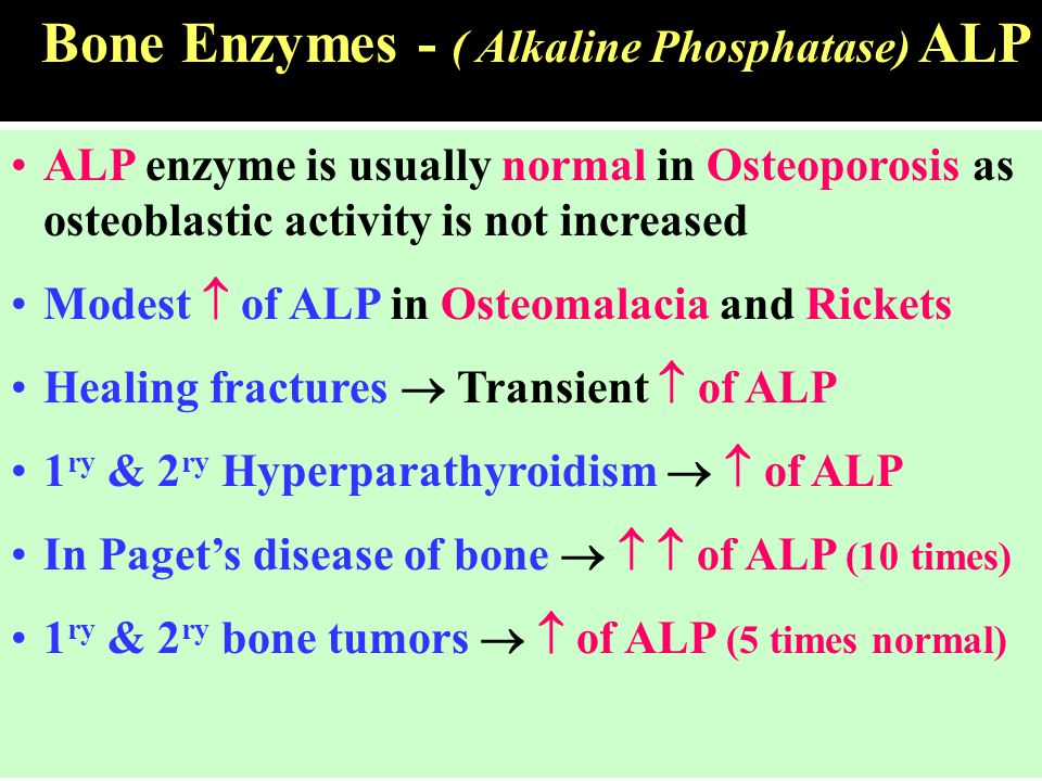 ALP enzyme is usually normal in Osteoporosis as osteoblastic activity is not increased Modest  of ALP in Osteomalacia and Rickets Healing fractures 