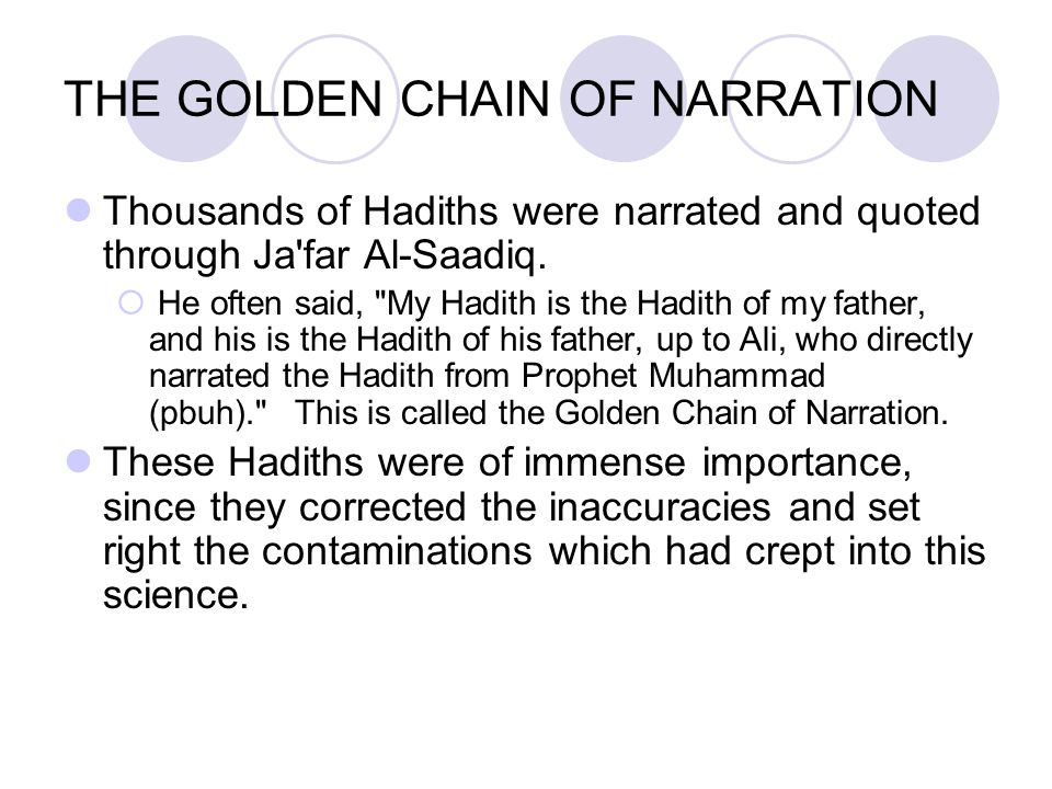 THE GOLDEN CHAIN OF NARRATION Thousands of Hadiths were narrated and quoted through Ja'far Al ‑ Saadiq.  He often said,