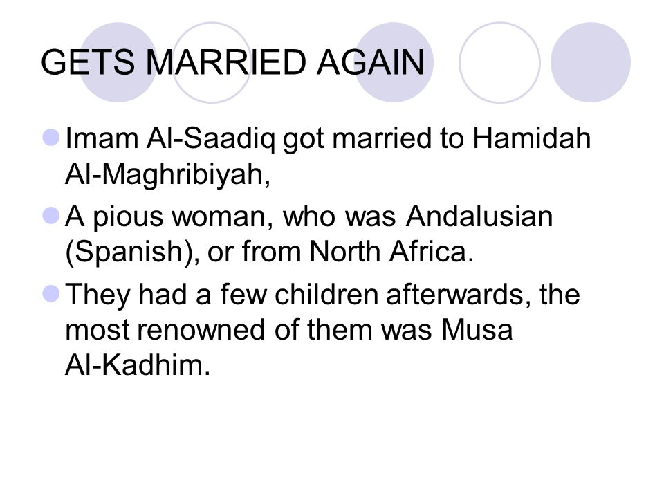 GETS MARRIED AGAIN Imam Al ‑ Saadiq got married to Hamidah Al-Maghribiyah, A pious woman, who was Andalusian (Spanish), or from North Africa. They had